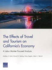 The Effects of Travel and Tourism on California's Economy av Matthew D Baird, Olena Bogdan, Edward G Keating og Adam C Resnick (Heftet)