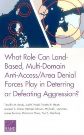 What Role Can Land-Based, Multi-Domain Anti-Access/Area Denial Forces Play in Deterring or Defeating Aggression? av Timothy M Bonds, James Bonomo, Michael S Chase, Timothy R Heath, Michael Jr Johnson, Michael J Lostumbo, Muharrem Mane, Joel B Predd og Paul S Steinberg (Heftet)