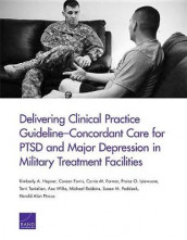 Delivering Clinical Practice Guideline-Concordant Care for Ptsd and Major Depression in Military Treatment Facilities av Carrie M Farmer, Coreen Farris, Kimberly A Hepner, Praise O Iyiewuare, Susan M Paddock, Dr Harold Alan Pincus, Dr Michael Robbins, Terri Tanielian og Asa Wilks (Heftet)
