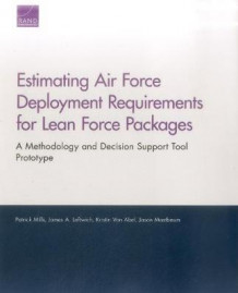 Estimating Air Force Deployment Requirements for Lean Force Packages av Patrick Mills, James A Leftwich, Kristin Van Abel og Jason Mastbaum (Heftet)