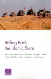 Rolling Back the Islamic State av Daniel Byman, Nathan Chandler, Christopher S Chivvis, Ben Connable, James Dobbins, Seth G Jones, Jeffrey Martini og Professor of Modern History Eric Robinson (Heftet)