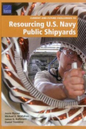Current and Future Challenges to Resourcing U.S. Navy Public Shipyards av James G Kallimani, Michael E McMahon, Jessie Riposo og Daniel Tremblay (Heftet)