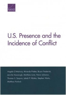 U.S. Presence and the Incidence of Conflict av Angela O'Mahony, Miranda Priebe, Bryan Frederick, Jennifer Kavanagh, Matthew Lane, Trevor Johnston, Thomas S Szayna, Jakub P Hlavka, Stephen Watts og Matthew Povlock (Heftet)