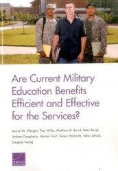 Are Current Military Education Benefits Efficient and Effective for the Services? av Matthew D Baird, Peter Buryk, Lindsay Daugherty, Marlon Graf, Simon Hollands, Salar Jahedi, Trey Miller, Jennie W Wenger og Douglas Yeung (Heftet)