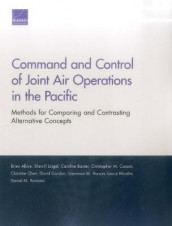 Command and Control of Joint Air Operations in the Pacific av Brien Alkire, Caroline Baxter, Christopher Carson, Christine Chen, Lawrence M Hanser, Sherrill Lingel og Lance Menthe (Heftet)
