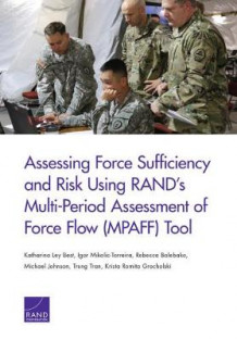 Assessing Force Sufficiency and Risk Using RAND's Multi-Period Assessment of Force Flow (MPAFF) Tool av Katharina Ley Best, Igor Mikolic-Torreira og Rebecca Balebako (Heftet)