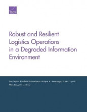 Robust and Resilient Logistics Operations in a Degraded Information Environment av Mahyar A Amouzegar, Elizabeth Bodine-Baron, John G Drew, Mary Lee, Kristin F Lynch og Don Snyder (Heftet)
