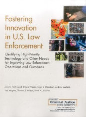 Fostering Innovation in U.S. Law Enforcement av Sean E Goodison, John S Hollywood, Brian A Jackson, Andrew Lauland, Lisa Wagner, Thomas J Wilson og Dulani Woods (Heftet)
