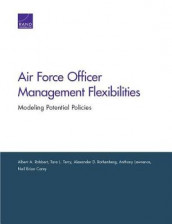 Air Force Officer Management Flexibilities av Neil Brian Carey, Professor Anthony Lawrence, Albert A Robbert, Alexander D Rothenberg og Tara L Terry (Heftet)