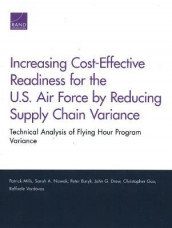 Increasing Cost-Effective Readiness for the U.S. Air Force by Reducing Supply Chain Variance: Technical Analysis of Flying Hour Program Variance av Peter Buryk, John G Drew, Christopher Guo, Patrick Mills, Sarah A Nowak og Raffaele Vardavas (Heftet)