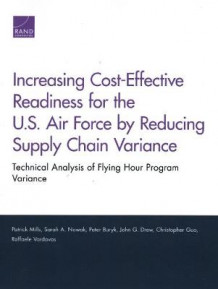 Increasing Cost-Effective Readiness for the U.S. Air Force by Reducing Supply Chain Variance: Technical Analysis of Flying Hour Program Variance av Patrick Mills, Sarah A Nowak, Peter Buryk, John G Drew, Christopher Guo og Raffaele Vardavas (Heftet)