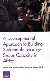 A Developmental Approach to Building Sustainable Security-Sector Capacity in Africa av Stephen Dalzell, Kimberly Jackson, Sean Mann og Stephen Watts (Heftet)