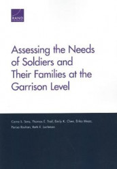 Assessing the Needs of Soldiers and Their Families at the Garrison Level av Emily K Chen, Beth E Lachman, Erika Meza, Parisa Roshan, Carra S Sims og Thomas E Trail (Heftet)