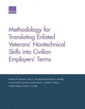 Methodology for Translating Enlisted Veterans' Nontechnical Skills Into Civilian Employers' Terms av Angela Clague, James C Crowley, Chaitra M Hardison, Jaclyn Martin, Tracy C McCausland, Anna Rosefsky Saavedra, Michael G Shanley og Jonathan P Wong (Heftet)
