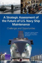 A Strategic Assessment of the Future of U.S. Navy Ship Maintenance av Angelena Bohman, James G Kallimani, Bradley Martin, Michael E McMahon, Alyssa Ramos, Jessie Riposo og Abby Schendt (Heftet)