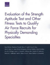Evaluation of the Strength Aptitude Test and Other Fitness Tests to Qualify Air Force Recruits for Physically Demanding Specialties av John E Boon, Jason H Campbell, Jason Michel Etchegaray, Maria C Lytell, Stephanie Pezard, Michael Robbins, Sean Robson, David Schulker, Carra S Sims og Jerry M Sollinger (Heftet)