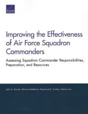 Improving the Effectiveness of Air Force Squadron Commanders av John A Ausink, Raymond E Conley, Nelson Lim og Miriam Matthews (Heftet)