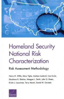 Homeland Security National Risk Characterization av Henry H Willis, Mary Tighe, Andrew Lauland, Liisa Ecola, Shoshana R Shelton, Meagan L Smith, John G Rivers, Kristin J Leuschner, Terry Marsh og Daniel M Gerstein (Heftet)