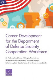 Career Development for the Department of Defense Security Cooperation Workforce av Katharina Ley Best, Barbara Bicksler, Katherine Hastings, M Wade Markel, Jefferson P Marquis, Christina Panis, Alyssa Ramos, Sean Robson, Lisa Saum-Manning og Peter Schirmer (Heftet)