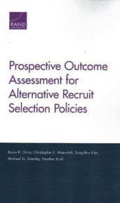 Prospective Outcome Assessment for Alternative Recruit Selection Policies av Sung-Bou Kim, Heather Krull, Christopher E Maerzluft, Bruce R Orvis og Michael G Shanley (Heftet)