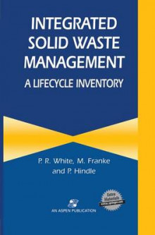 Integrated Solid Waste Management: A Lifecycle Inventory av P.R. White, Marina Franke og Peter Hindle (Innbundet)
