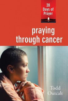 Praying Through Cancer av Todd Outcalt (Heftet)