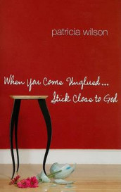 When You Come Unglued...Stick Close to God av Patricia Wilson (Heftet)