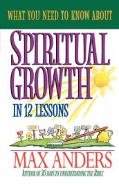 What You Need to Know About Spiritual Growth in 12 Lessons av Max Anders (Heftet)