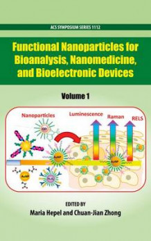 Functional Nanoparticles for Bioanalysis, Nanomedicine, and Bioelectronic Devices: Volume 1 (Innbundet)
