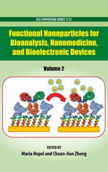 Functional Nanoparticles for Bioanalysis, Nanomedicine, and Bioelectronic Devices: Volume 2 (Innbundet)