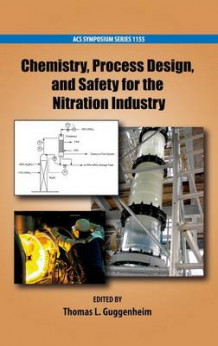 Chemistry, Process Design, and Safety for the Nitration Industry (Innbundet)