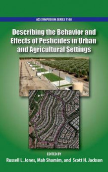 Describing the Behavior and Effects of Pesticides in Urban and Agricultural Settings (Innbundet)