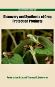 Discovery and Synthesis of Crop Protection Products (Innbundet)