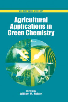 Agricultural Applications in Green Chemistry av William M. Nelson (Innbundet)