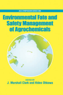 Environmental Fate and Safety Management of Agrochemicals (Innbundet)