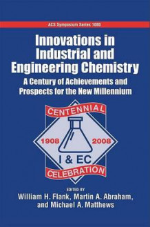 Innovations in Industrial and Engineering Chemistry a Century of Achievements and Prospects for the New Millennium (Innbundet)