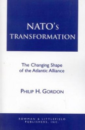 NATO's Transformation av Philip H. Gordon (Innbundet)