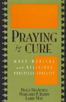 Praying for a Cure av Margaret P. Battin, Peggy DesAutels og Larry May (Innbundet)