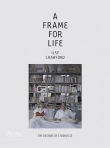 Frame for Life : The Designs of StudioIlse av Ilse Crawford og Edwin Heathcote (Innbundet)