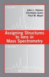 Assigning Structures to Ions in Mass Spectrometry av Christiane Aubry, John L. Holmes og Paul M. Mayer (Innbundet)