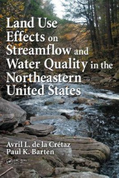 Land Use Effects on Streamflow and Water Quality in the Northeastern United States av Paul K. Barten og Avril L. de la Cretaz (Innbundet)