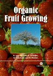 Organic Fruit Growing av Georg Innerhofer, Gottfried Lafer, Karl Lind, Hans Meister og Karl Schloffer (Innbundet)