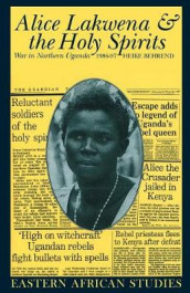 Alice Lakwena and the Holy Spirits - War in Northern Uganda, 1986-97 av Heike Behrend (Heftet)