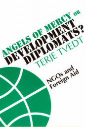 Angels of Mercy or Development Diplomats? - NGOs and Foreign Aid av Terje Tvedt (Heftet)