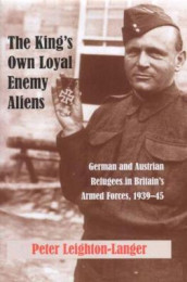 The King's Own Loyal Enemy Aliens: 1939-45 av Peter Leighton-Langer (Heftet)