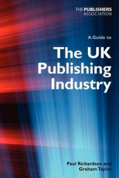 A Guide to the UK Publishing Industry av Paul W. Richardson og Graham Taylor (Heftet)