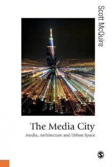 The Media City av Scott McQuire (Heftet)