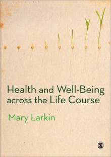Health and Well-Being Across the Life Course av Mary Larkin (Heftet)