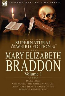 The Collected Supernatural and Weird Fiction of Mary Elizabeth Braddon av Mary Elizabeth Braddon (Innbundet)