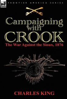 Campaigning with Crook av Charles King (Innbundet)